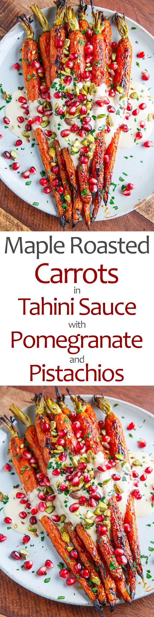 Maple Roasted Carrots in Tahini Sauce with Pomegranate and Pistachios